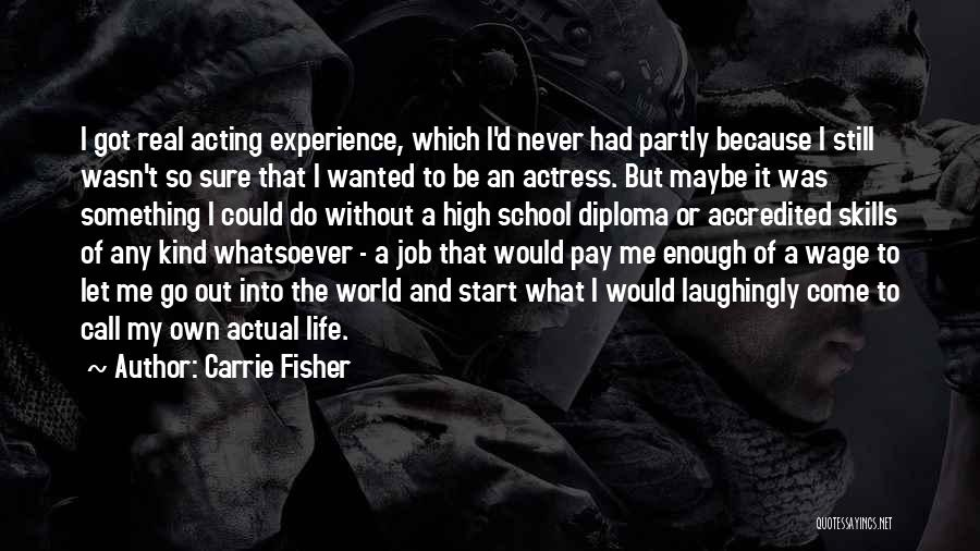 Go Out And Experience Life Quotes By Carrie Fisher
