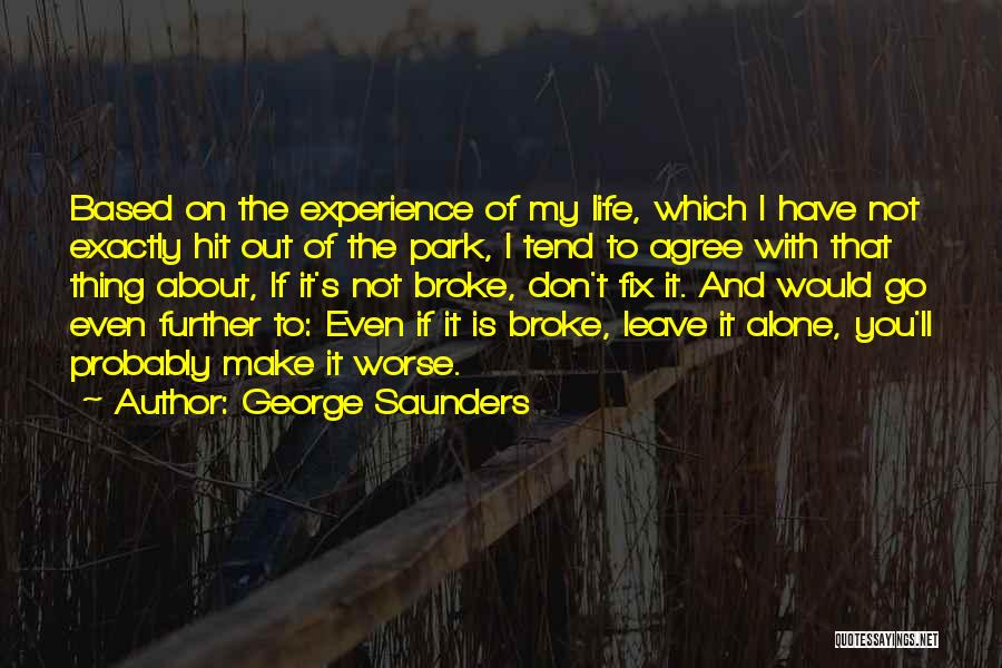 Go Out And Experience Life Quotes By George Saunders