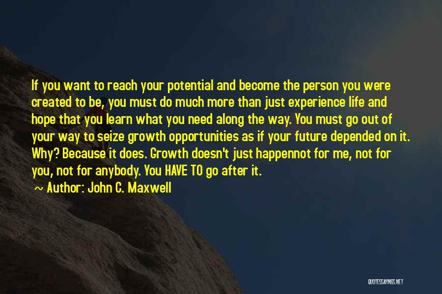 Go Out And Experience Life Quotes By John C. Maxwell