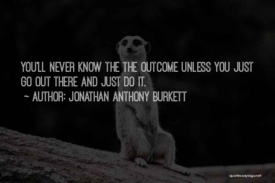 Go Out And Experience Life Quotes By Jonathan Anthony Burkett