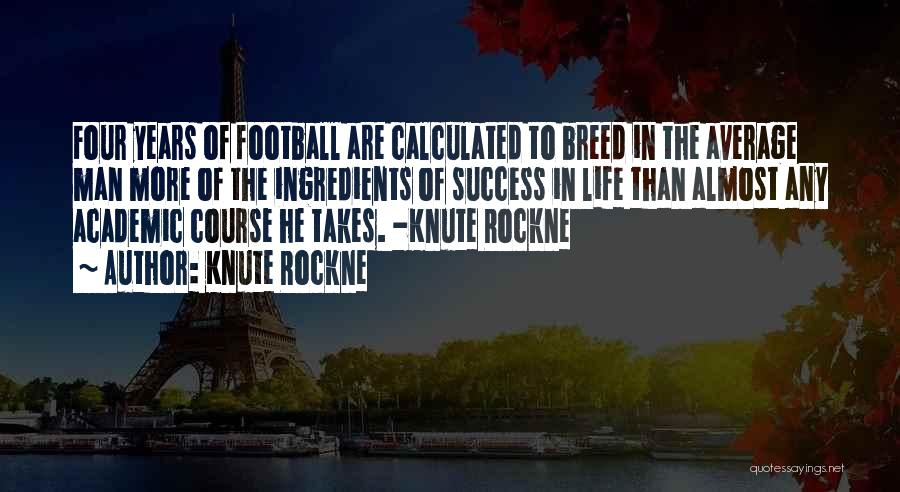 Go Wherever Life Takes You Quotes By Knute Rockne