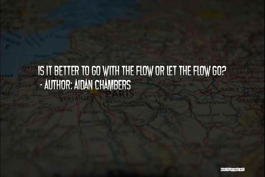 Go With The Flow Quotes By Aidan Chambers