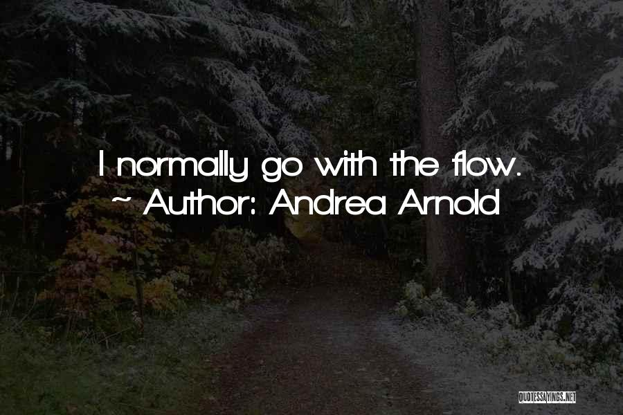 Go With The Flow Quotes By Andrea Arnold