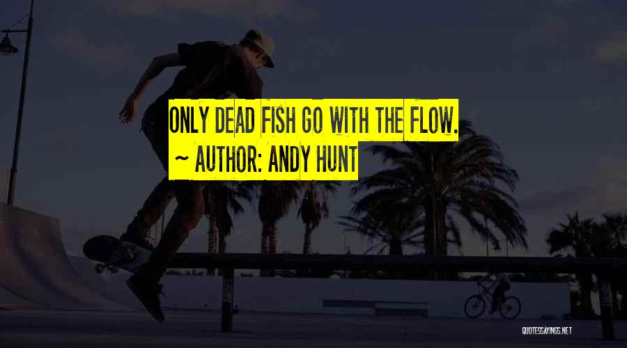 Go With The Flow Quotes By Andy Hunt