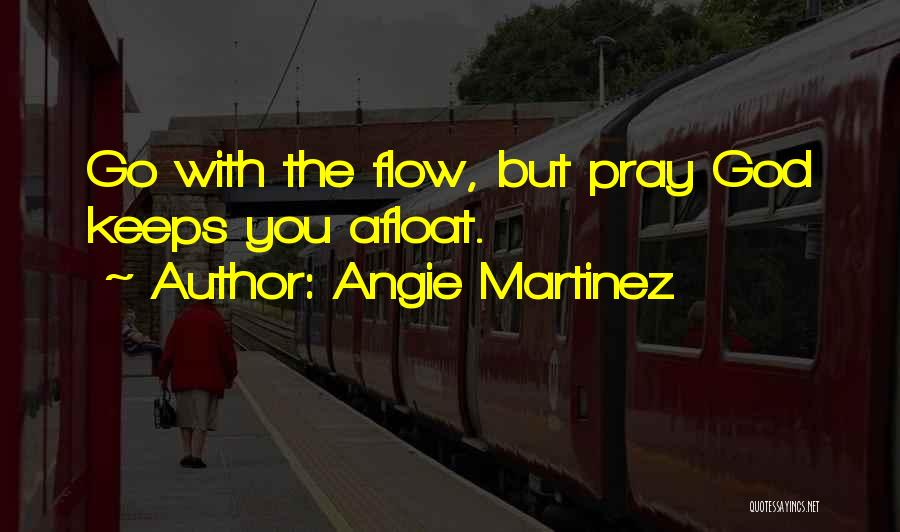 Go With The Flow Quotes By Angie Martinez