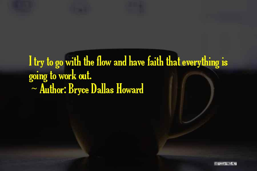 Go With The Flow Quotes By Bryce Dallas Howard