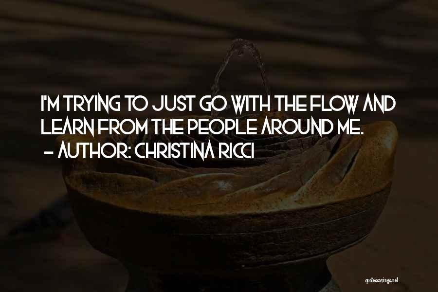 Go With The Flow Quotes By Christina Ricci