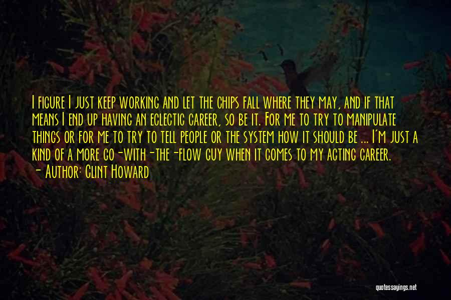 Go With The Flow Quotes By Clint Howard