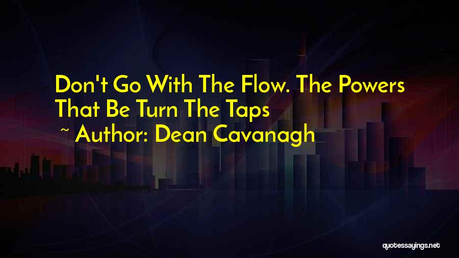 Go With The Flow Quotes By Dean Cavanagh