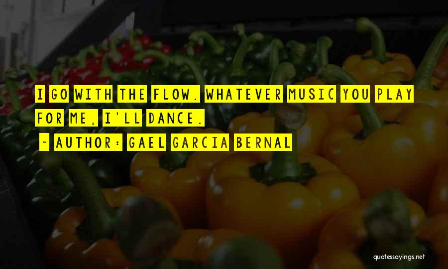 Go With The Flow Quotes By Gael Garcia Bernal