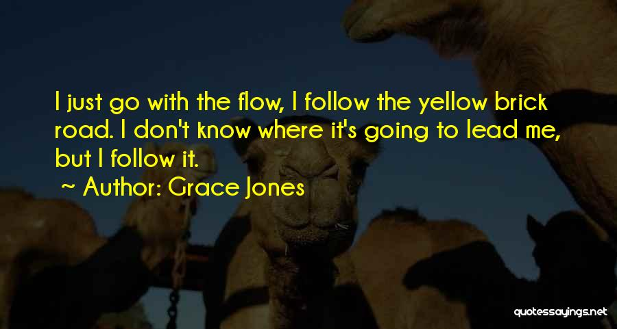 Go With The Flow Quotes By Grace Jones