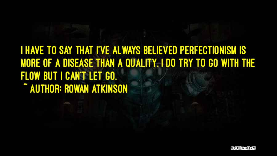 Go With The Flow Quotes By Rowan Atkinson