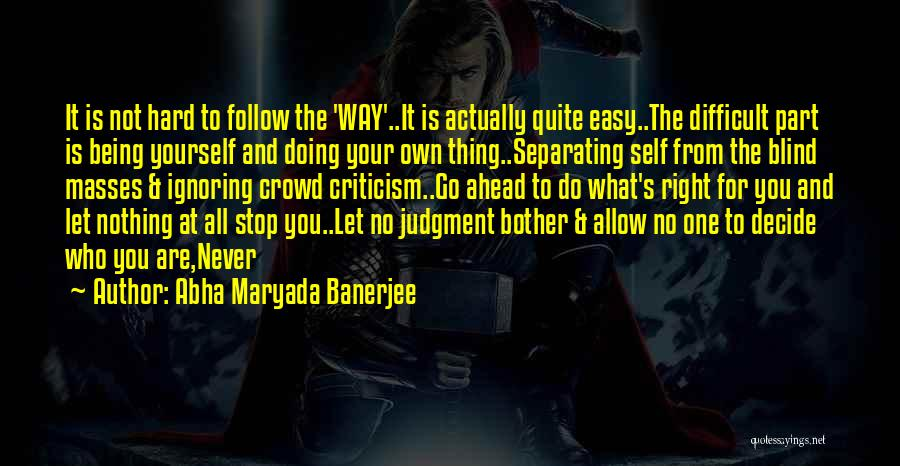 Go Your Own Way Quotes By Abha Maryada Banerjee