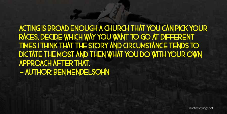 Go Your Own Way Quotes By Ben Mendelsohn
