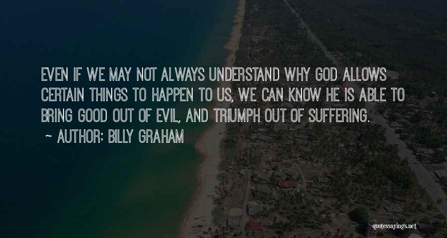 God Allows Things To Happen Quotes By Billy Graham