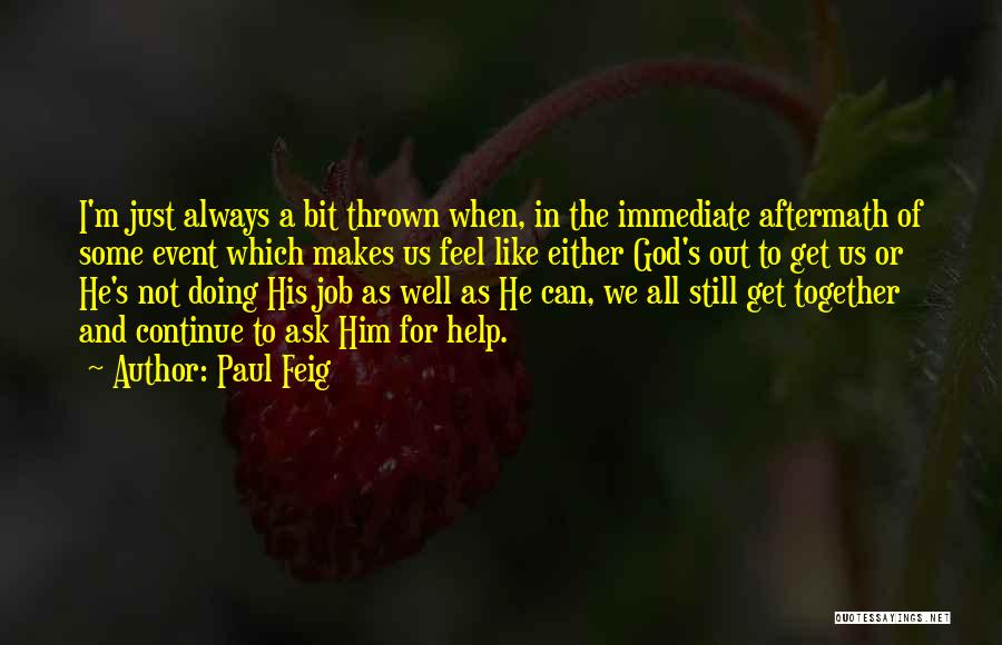 God Always Help Us Quotes By Paul Feig