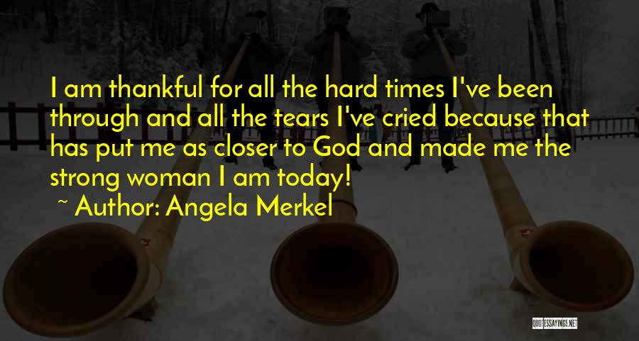 God And Hard Times Quotes By Angela Merkel