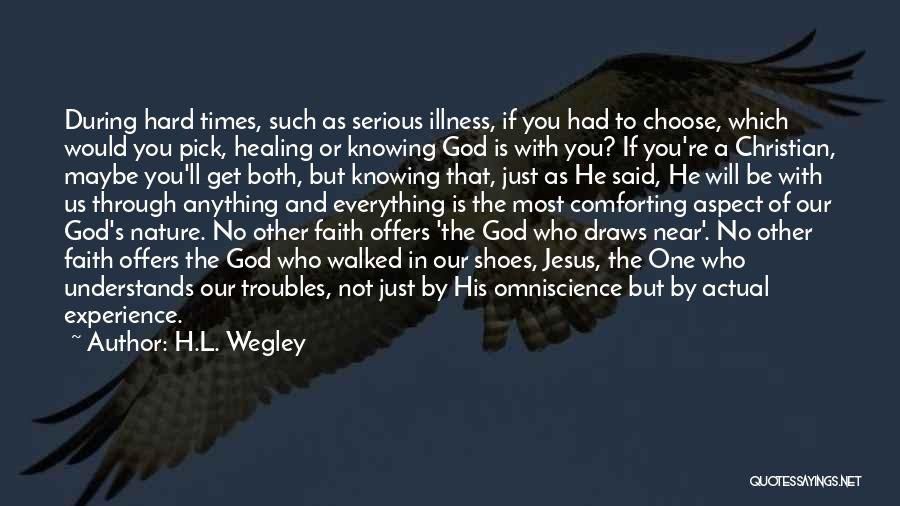 God And Hard Times Quotes By H.L. Wegley