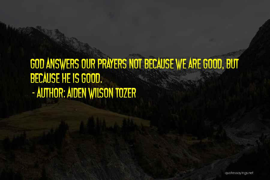 God Answers Prayers Quotes By Aiden Wilson Tozer