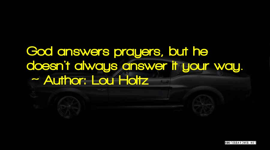 God Answers Prayers Quotes By Lou Holtz
