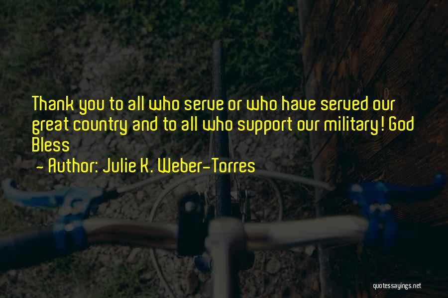 God Bless Our Military Quotes By Julie K. Weber-Torres
