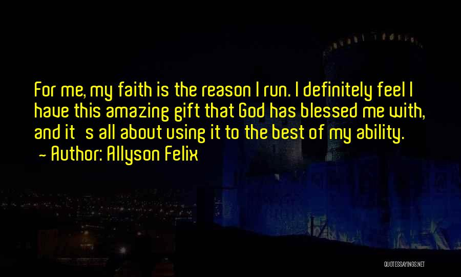 God Blessed Me Quotes By Allyson Felix