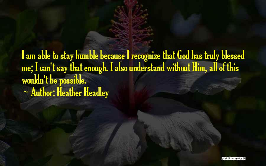 God Blessed Me Quotes By Heather Headley