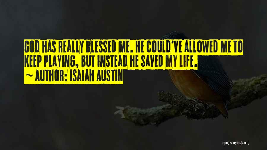 God Blessed Me Quotes By Isaiah Austin