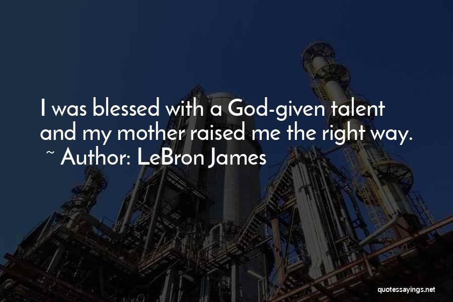 God Blessed Me Quotes By LeBron James