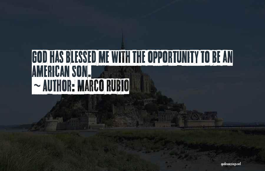 God Blessed Me Quotes By Marco Rubio