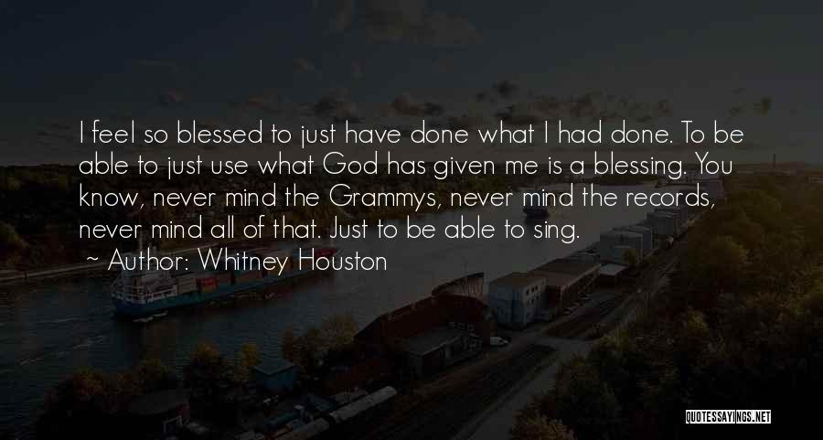 God Blessed Me Quotes By Whitney Houston