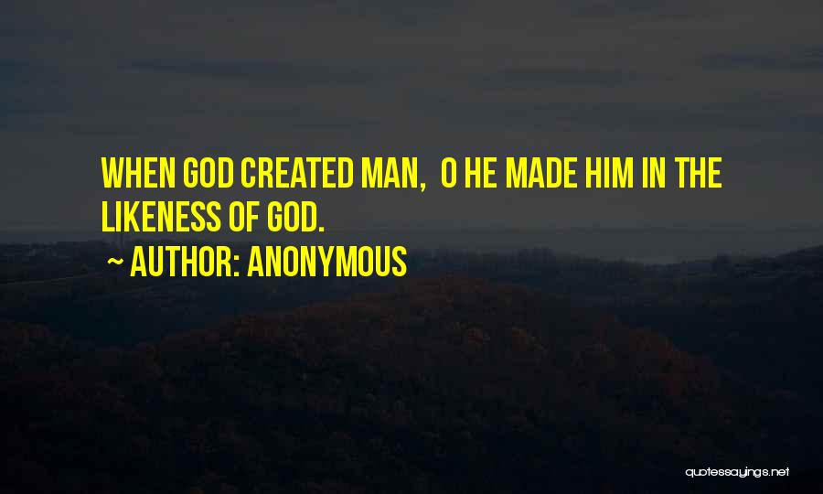 God Created Man Quotes By Anonymous