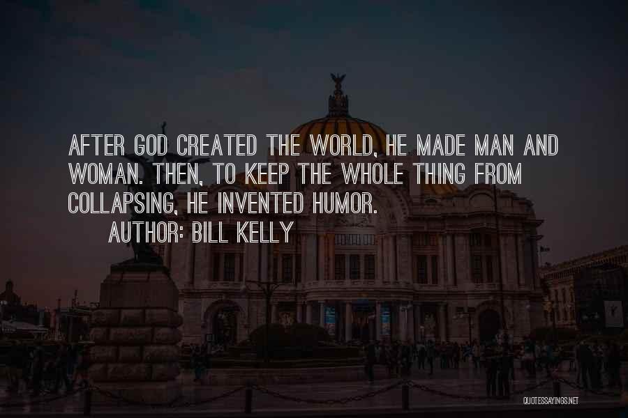 God Created Man Quotes By Bill Kelly