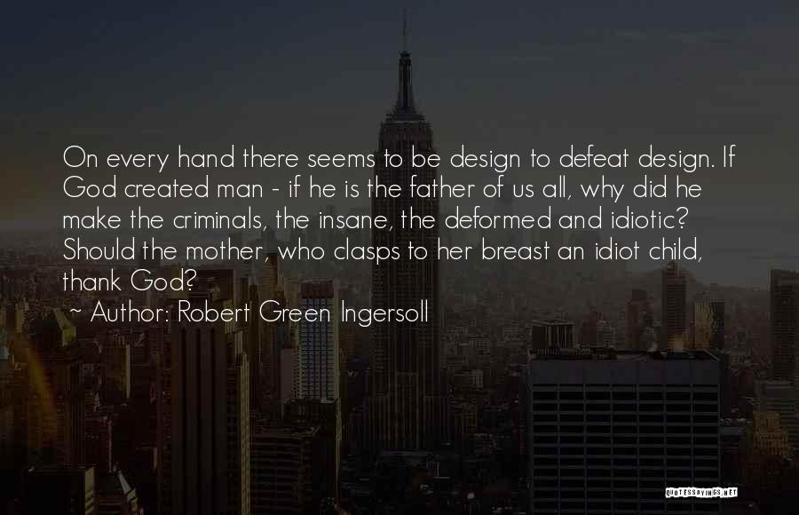 God Created Man Quotes By Robert Green Ingersoll