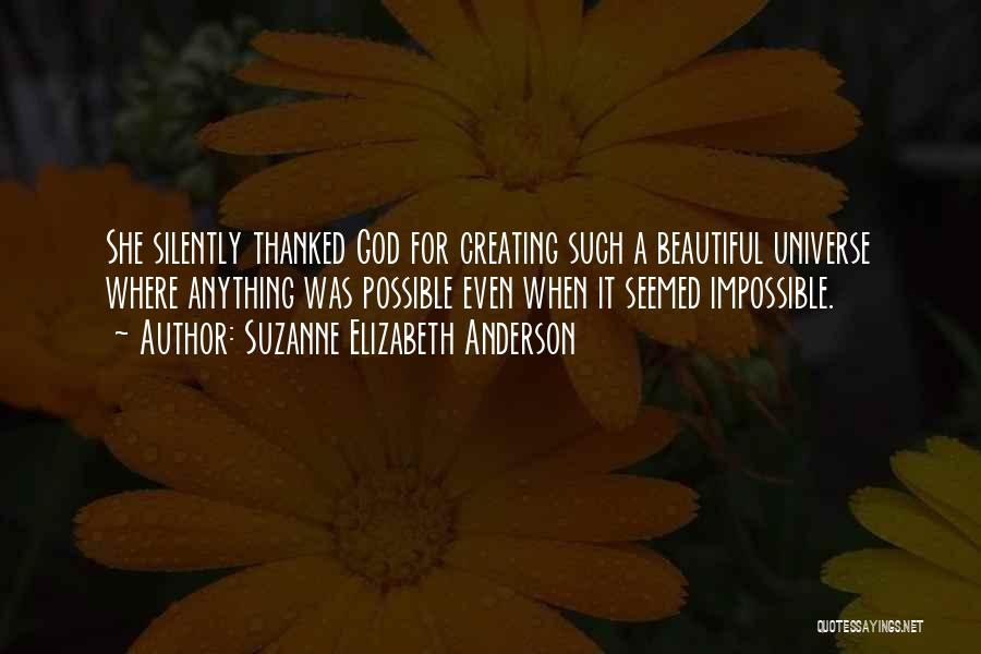 God Creating Beautiful Things Quotes By Suzanne Elizabeth Anderson