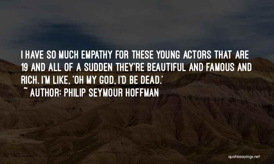 God Famous Quotes By Philip Seymour Hoffman