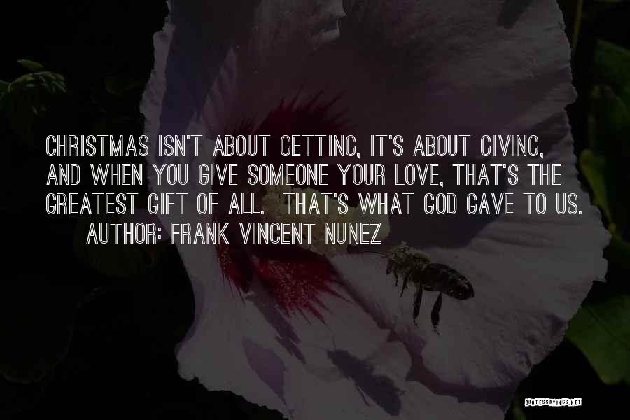 God Gave Us Quotes By Frank Vincent Nunez