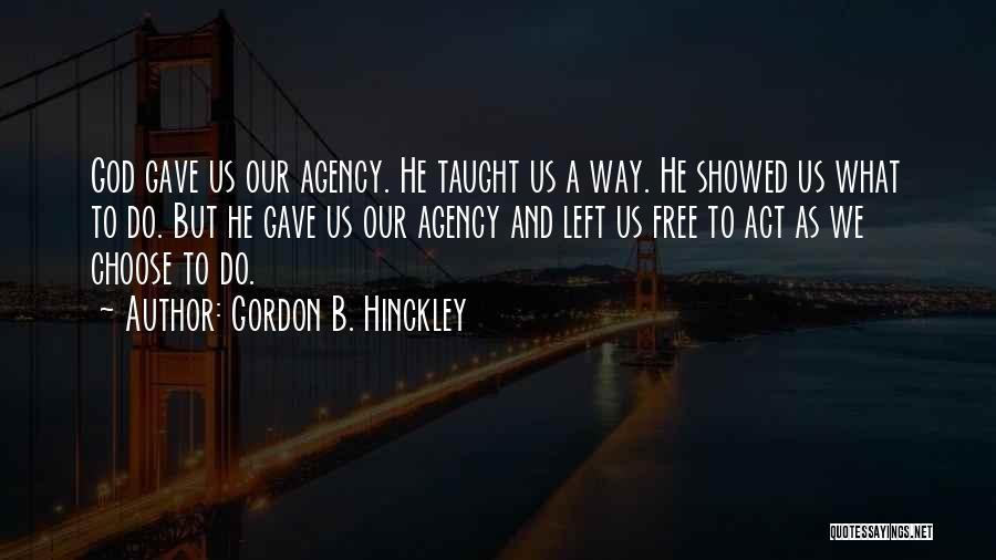 God Gave Us Quotes By Gordon B. Hinckley