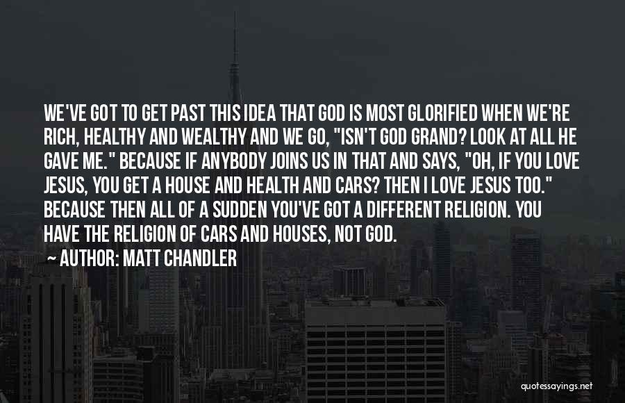 God Gave Us Quotes By Matt Chandler