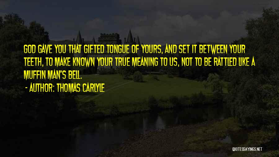 God Gave Us Quotes By Thomas Carlyle