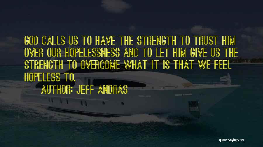 God Give Me Hope And Strength Quotes By Jeff Andras