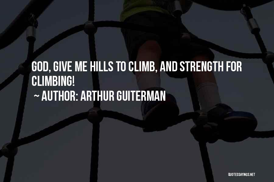 God Giving Me Strength Quotes By Arthur Guiterman