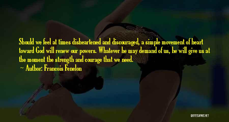 God Giving Me Strength Quotes By Francois Fenelon