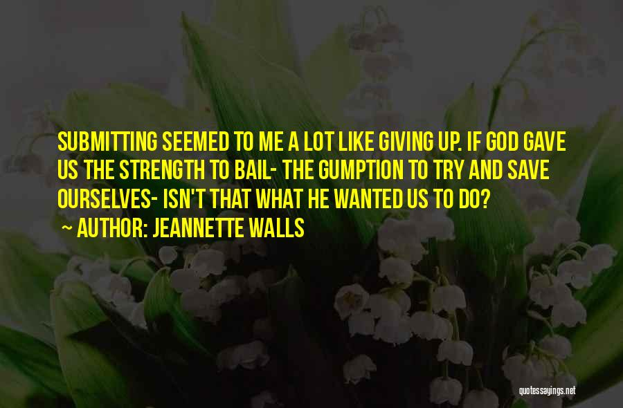 God Giving Me Strength Quotes By Jeannette Walls
