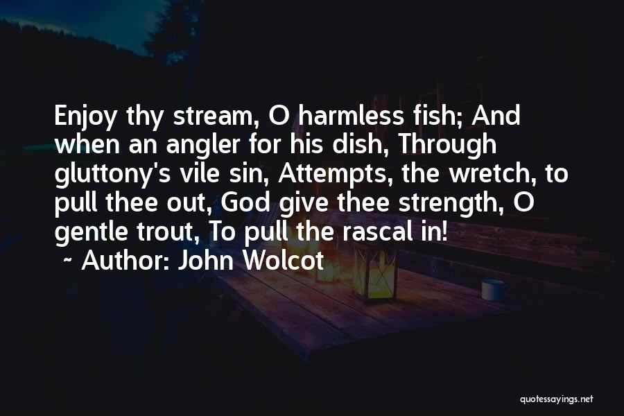 God Giving Me Strength Quotes By John Wolcot