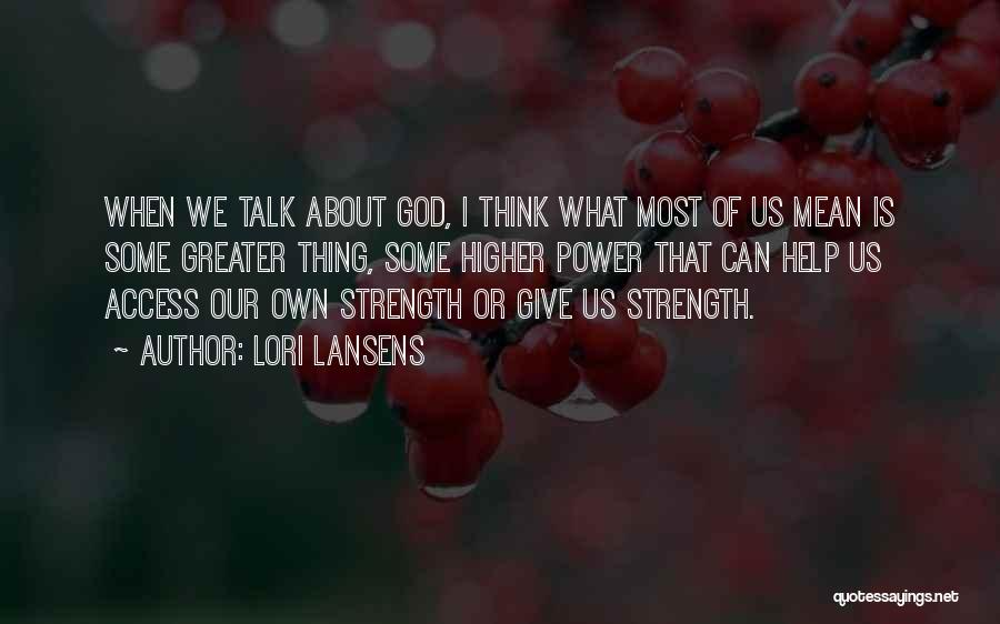 God Giving Me Strength Quotes By Lori Lansens
