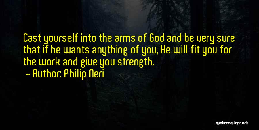 God Giving Me Strength Quotes By Philip Neri