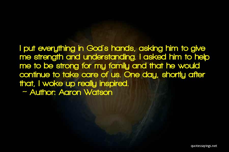 God Giving Us Strength Quotes By Aaron Watson