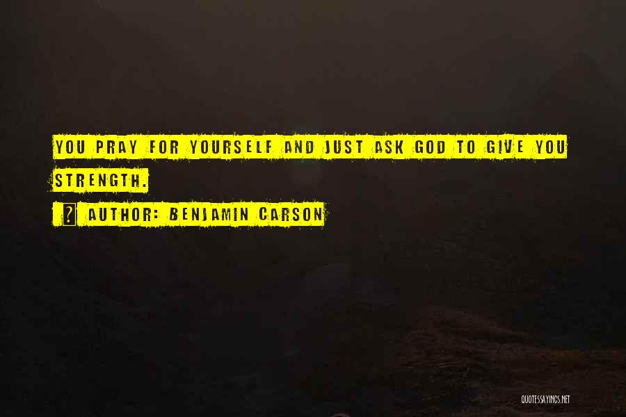 God Giving Us Strength Quotes By Benjamin Carson