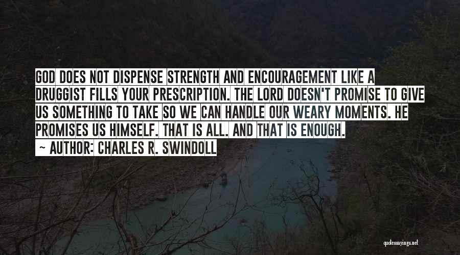 God Giving Us Strength Quotes By Charles R. Swindoll